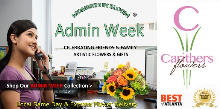 Celebrate Administrative Professionals Week with Flowers, Plants and Gifts from Carithers Flowers.  Carithers offers local, express 4 hour delivery.  Voted Best Atlanta Florist 14 Years in a row.