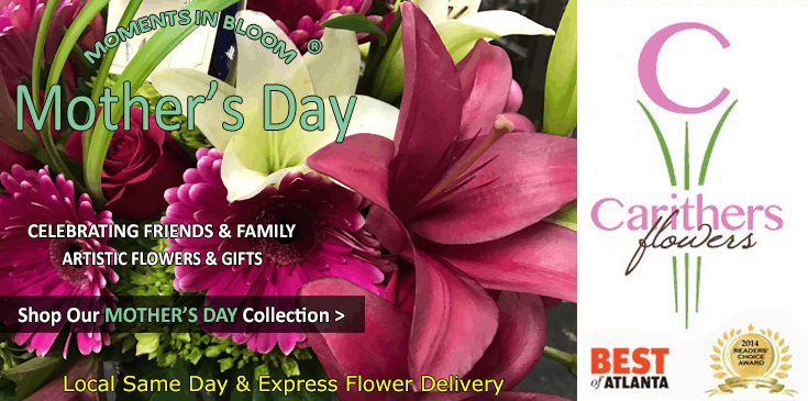 Shop Carithers Flowers for the best selection of Mother's Day flowers, plants and gifts in Atlanta.